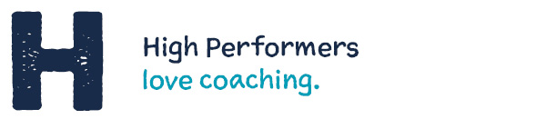 H High Performers love coaching.